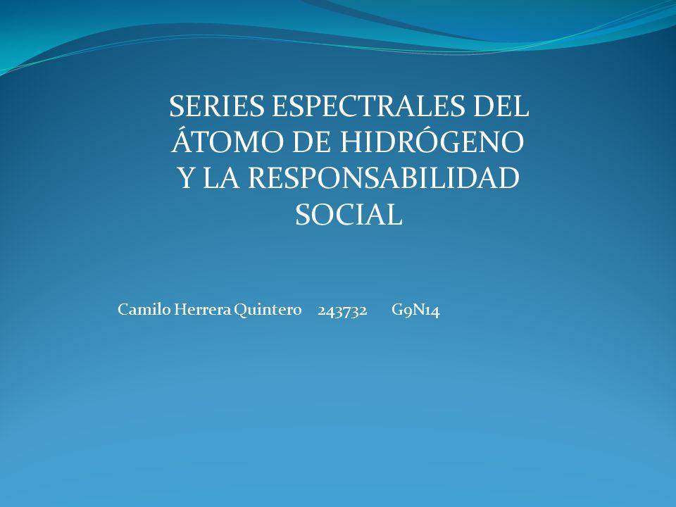 SERIES ESPECTRALES DEL ÁTOMO DE HIDRÓGENO Y LA RESPONSABILIDAD SOCIAL
