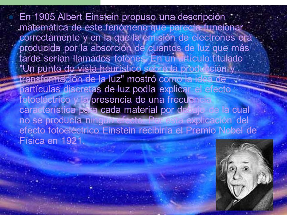 En 1905 Albert Einstein propuso una descripción matemática de este fenómeno que parecía funcionar correctamente y en la que la emisión de electrones era producida por la absorción de cuantos de luz que más tarde serían llamados fotones.