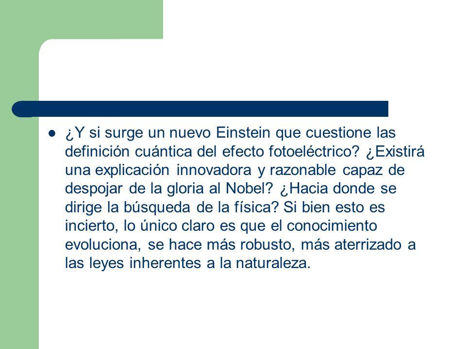 ¿Y si surge un nuevo Einstein que cuestione las definición cuántica del efecto fotoeléctrico.