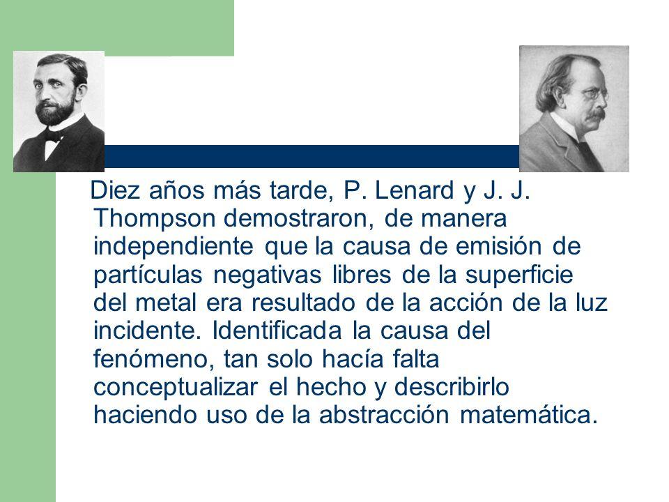 Diez años más tarde, P. Lenard y J. J