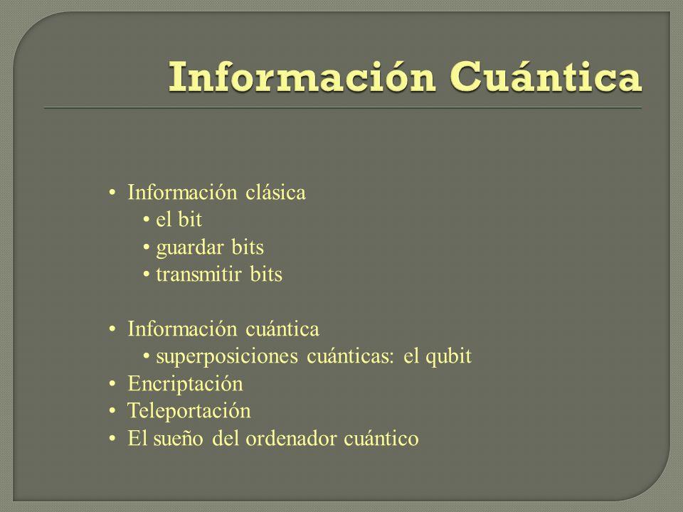 Información Cuántica Información clásica el bit guardar bits