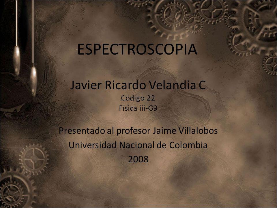ESPECTROSCOPIA Javier Ricardo Velandia C