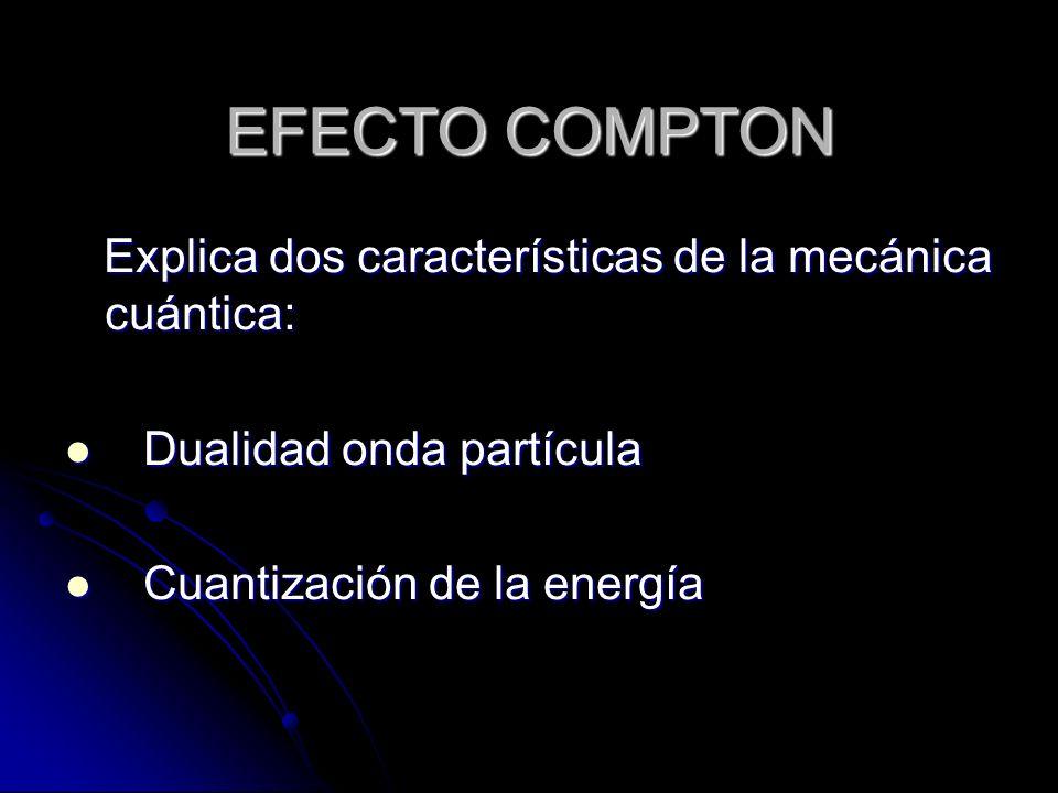 EFECTO COMPTON Explica dos características de la mecánica cuántica: