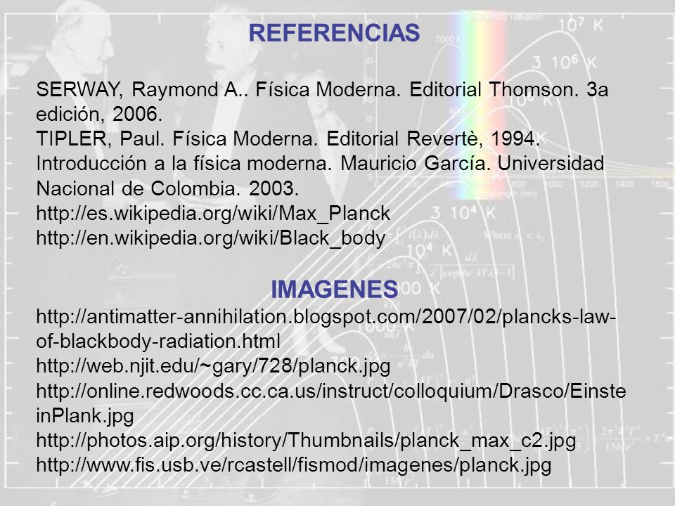 REFERENCIAS SERWAY, Raymond A.. Física Moderna. Editorial Thomson. 3a edición, 2006. TIPLER, Paul. Física Moderna. Editorial Revertè, 1994.