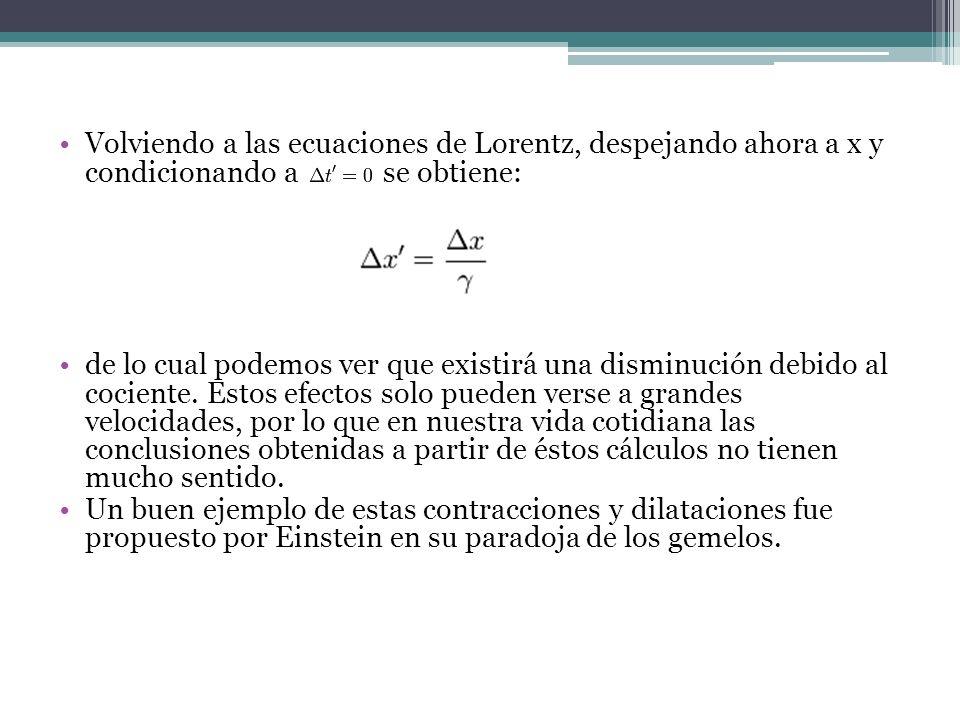 Volviendo a las ecuaciones de Lorentz, despejando ahora a x y condicionando a se obtiene: