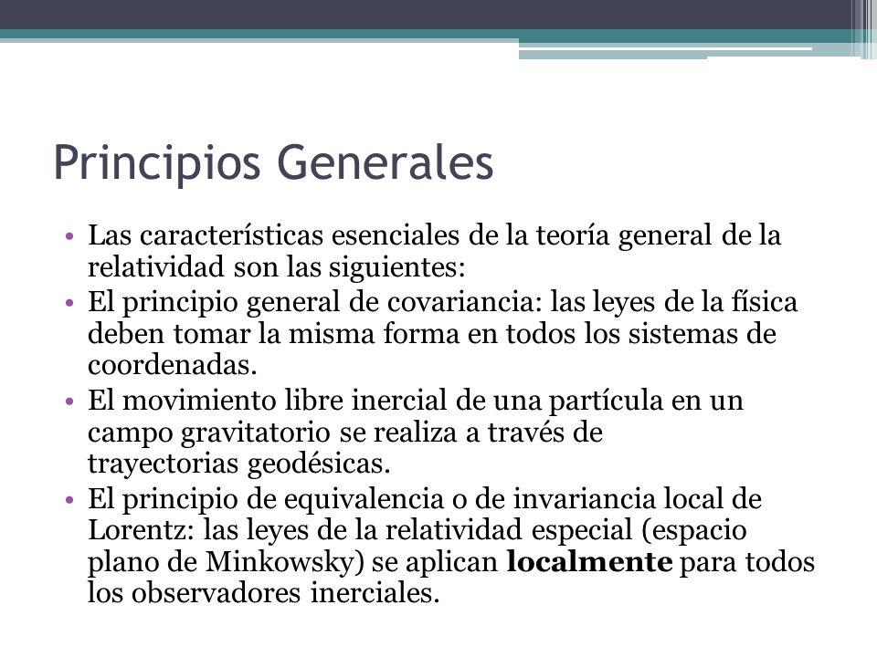 Principios GeneralesLas características esenciales de la teoría general de la relatividad son las siguientes: