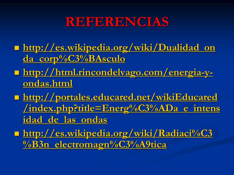 REFERENCIAS http://es.wikipedia.org/wiki/Dualidad_onda_corp%C3%BAsculo