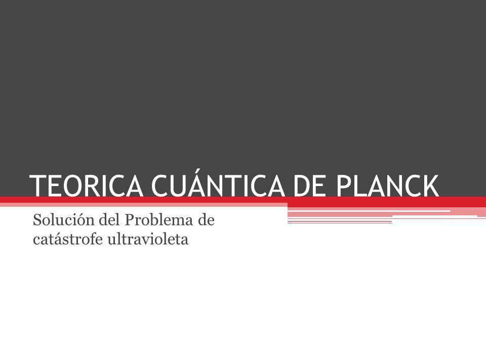 TEORICA CUÁNTICA DE PLANCK