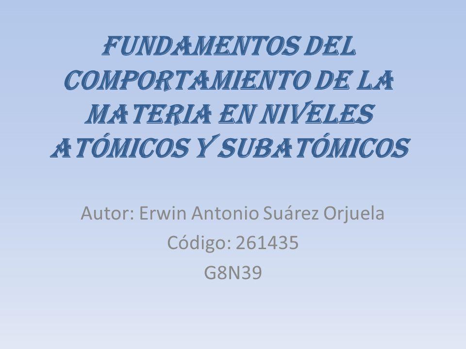 Autor: Erwin Antonio Suárez Orjuela Código: 261435 G8N39