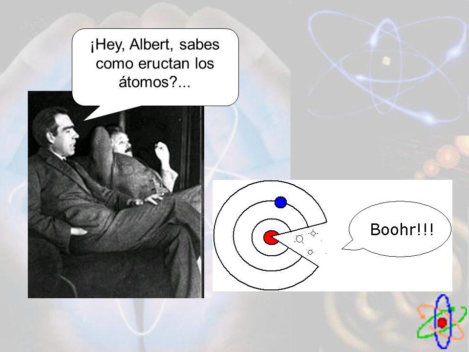 ¡Hey, Albert, sabes como eructan los átomos ...