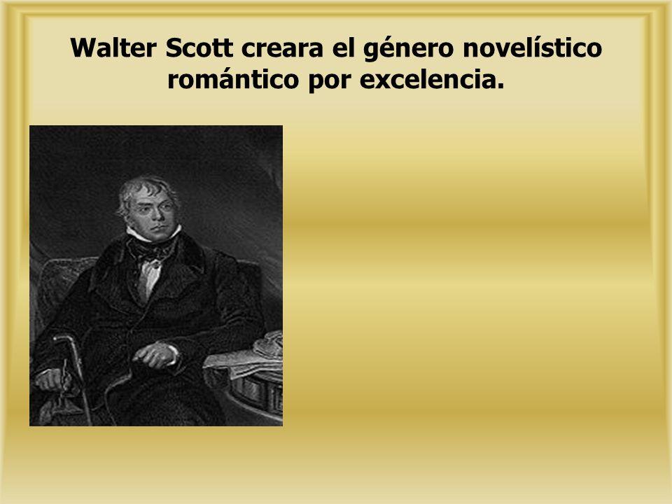Walter Scott creara el género novelístico romántico por excelencia.