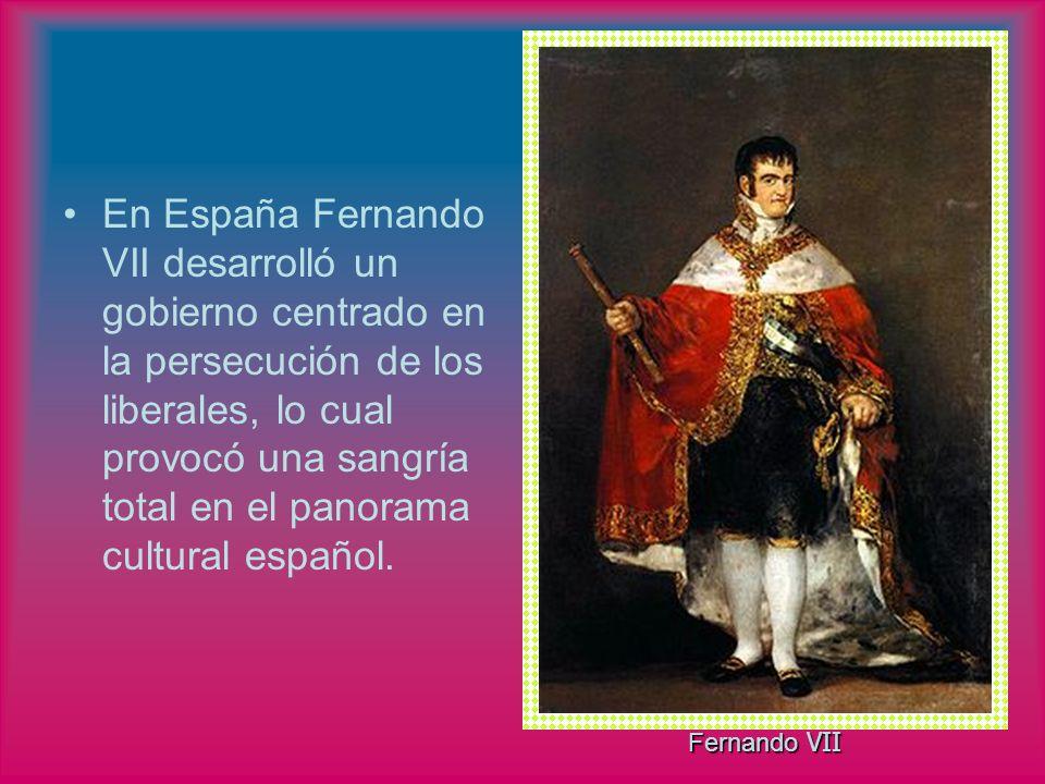 En España Fernando VII desarrolló un gobierno centrado en la persecución de los liberales, lo cual provocó una sangría total en el panorama cultural español.