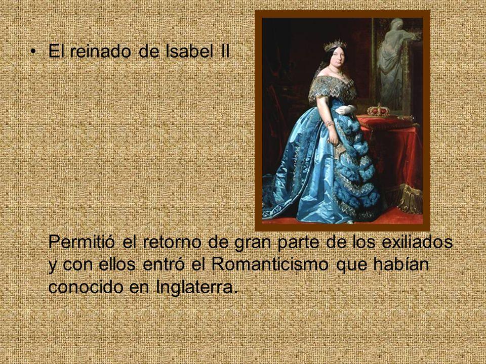 El reinado de Isabel II Permitió el retorno de gran parte de los exiliados y con ellos entró el Romanticismo que habían conocido en Inglaterra.