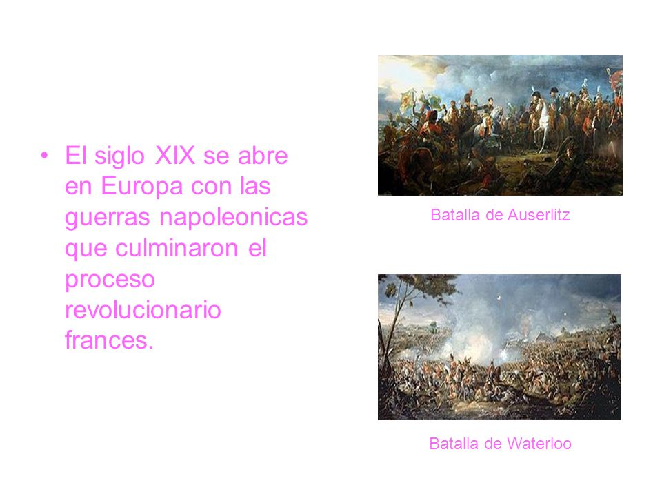 El siglo XIX se abre en Europa con las guerras napoleonicas que culminaron el proceso revolucionario frances.