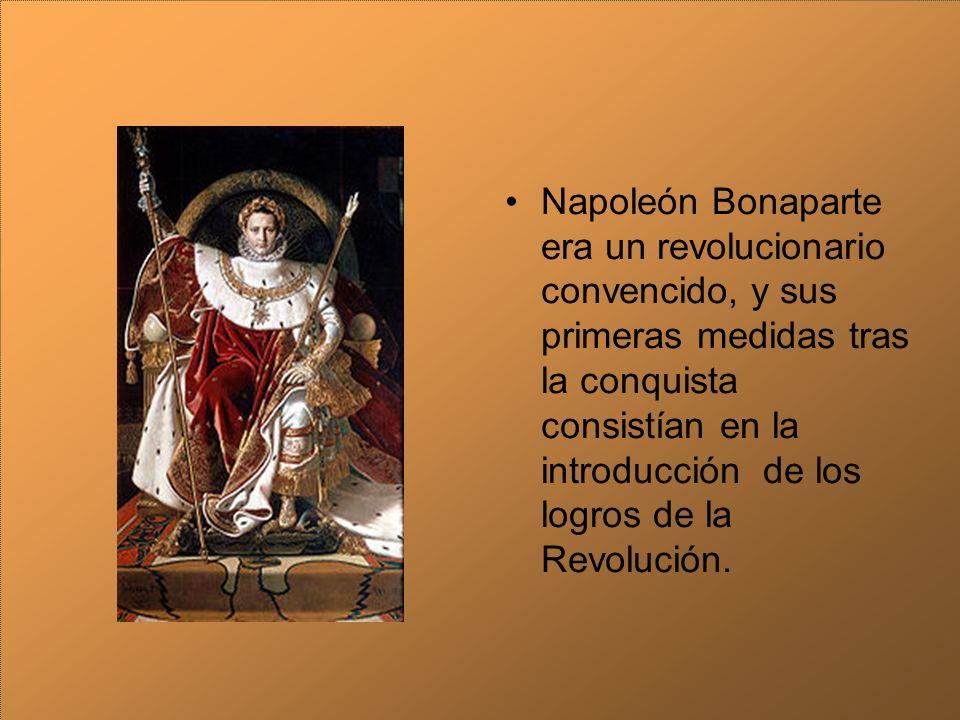 Napoleón Bonaparte era un revolucionario convencido, y sus primeras medidas tras la conquista consistían en la introducción de los logros de la Revolución.