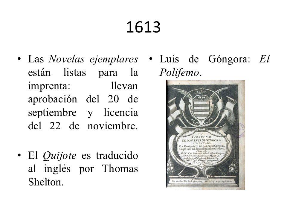 1613Las Novelas ejemplares están listas para la imprenta: llevan aprobación del 20 de septiembre y licencia del 22 de noviembre.