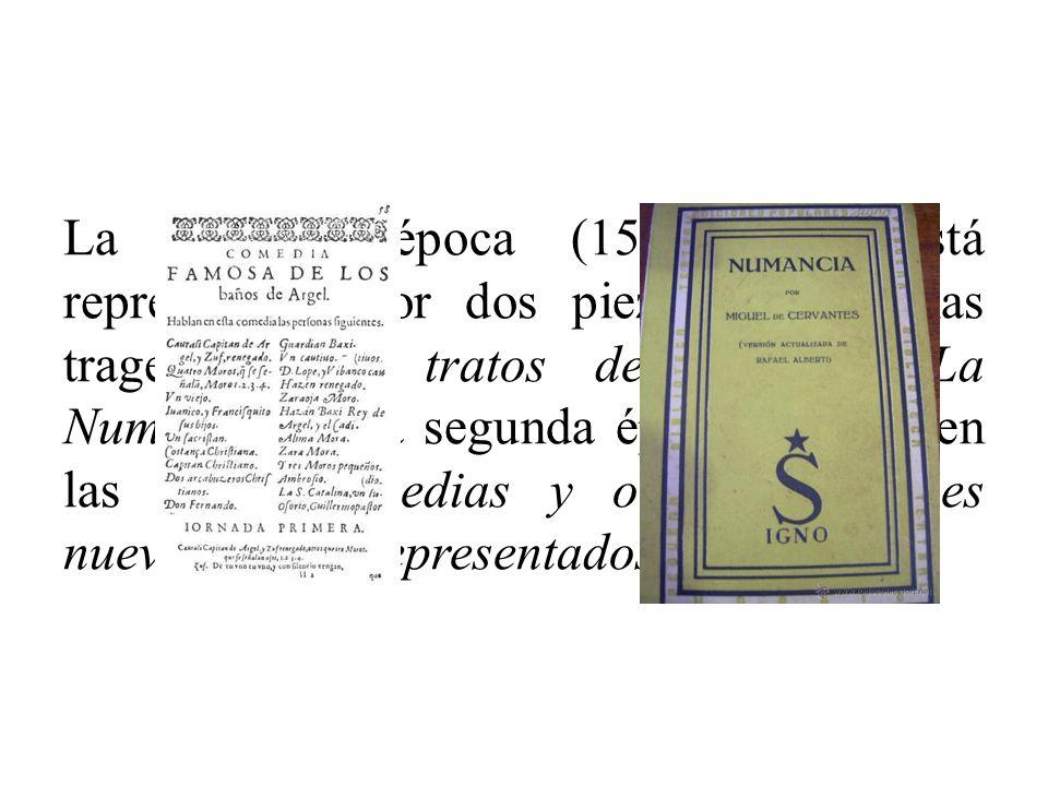 La primera época (1580-1587), está representada por dos piezas sueltas, las tragedias Los tratos de Argel y La Numancia.