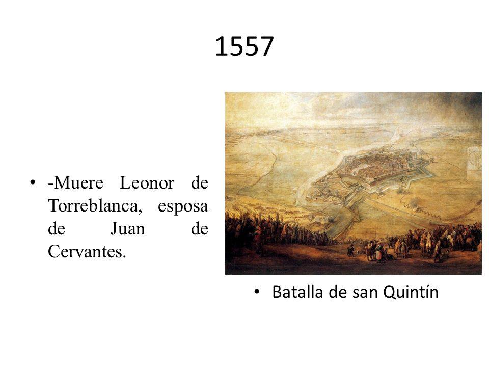 1557 -Muere Leonor de Torreblanca, esposa de Juan de Cervantes.