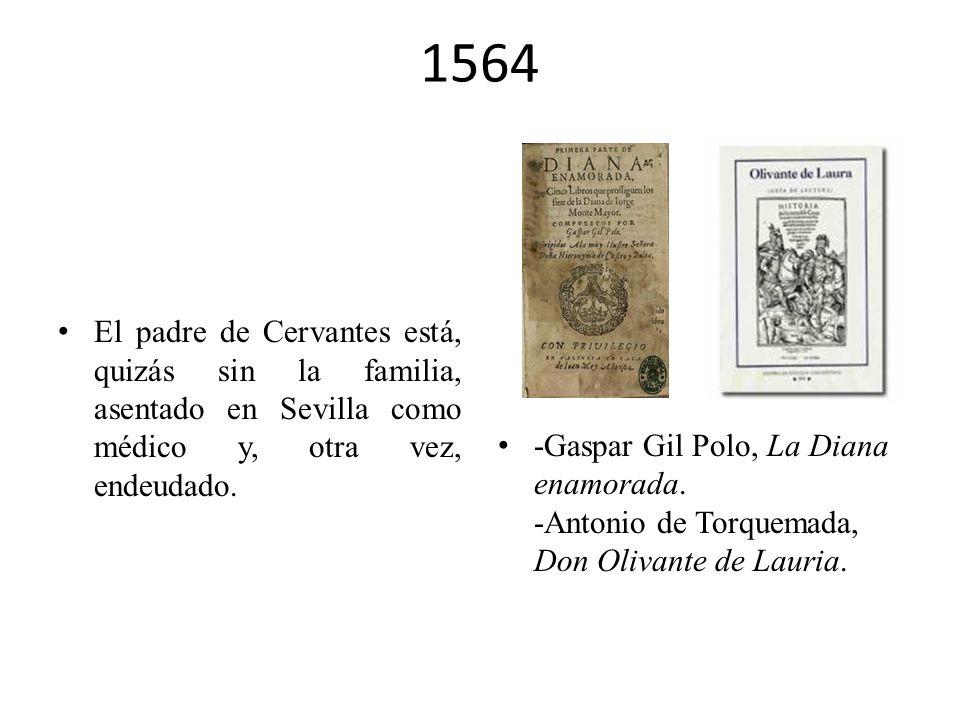 1564El padre de Cervantes está, quizás sin la familia, asentado en Sevilla como médico y, otra vez, endeudado.