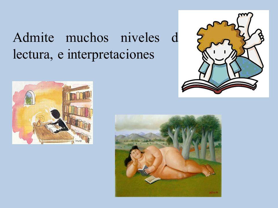 Admite muchos niveles de lectura, e interpretaciones