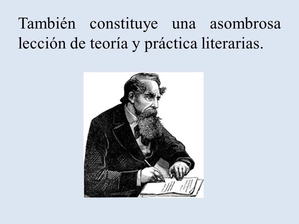 También constituye una asombrosa lección de teoría y práctica literarias.