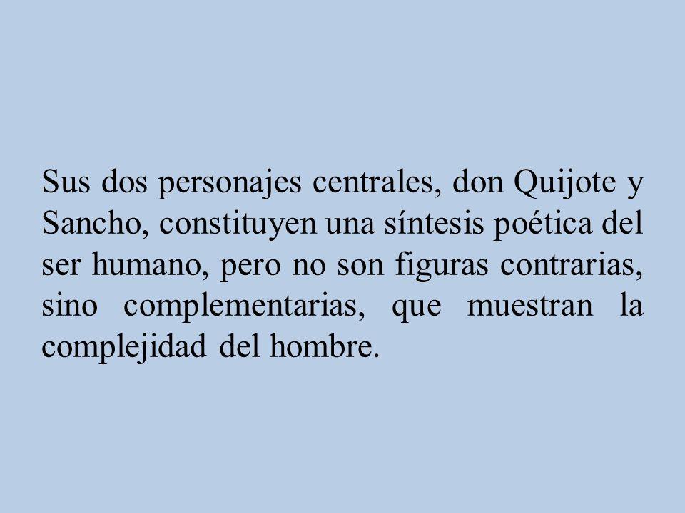 Sus dos personajes centrales, don Quijote y Sancho, constituyen una síntesis poética del ser humano, pero no son figuras contrarias, sino complementarias, que muestran la complejidad del hombre.