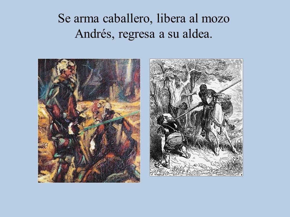 Se arma caballero, libera al mozo Andrés, regresa a su aldea.