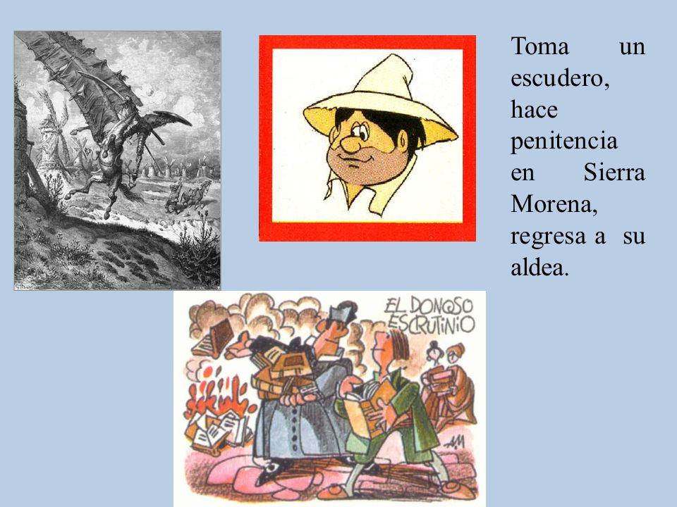 Toma un escudero, hace penitencia en Sierra Morena, regresa a su aldea.