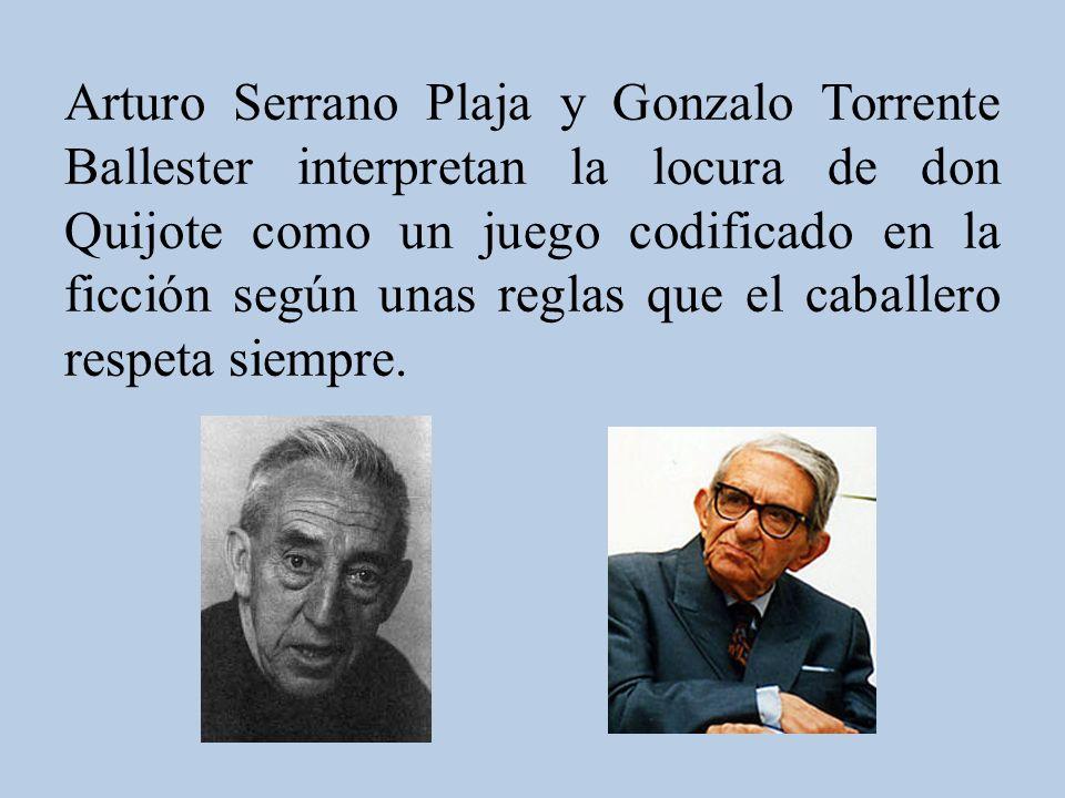 Arturo Serrano Plaja y Gonzalo Torrente Ballester interpretan la locura de don Quijote como un juego codificado en la ficción según unas reglas que el caballero respeta siempre.