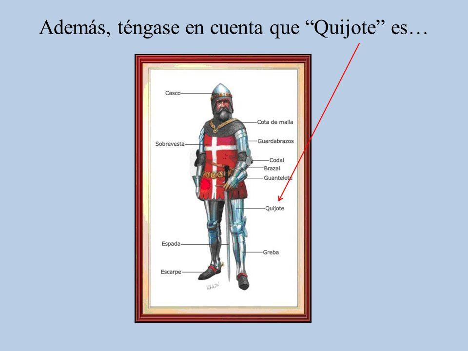 Además, téngase en cuenta que Quijote es…