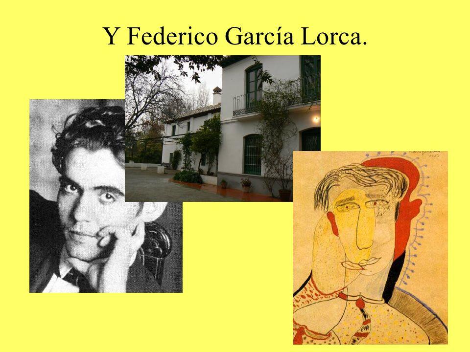 Y Federico García Lorca.