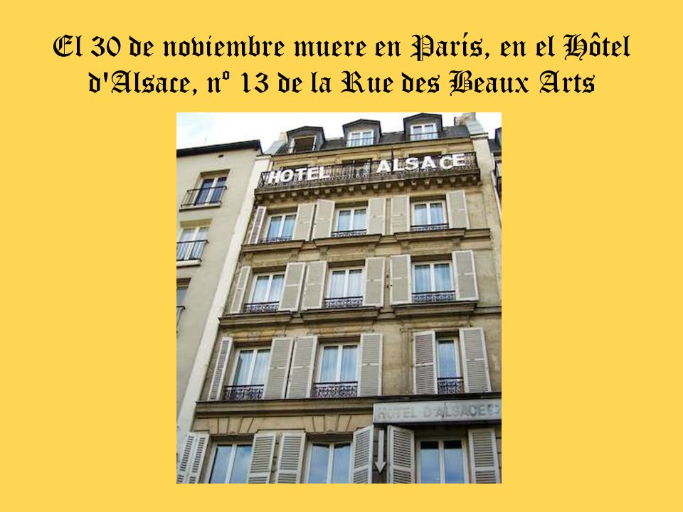 El 30 de noviembre muere en París, en el Hôtel d Alsace, nº 13 de la Rue des Beaux Arts