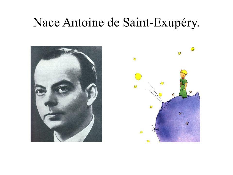 Nace Antoine de Saint-Exupéry.