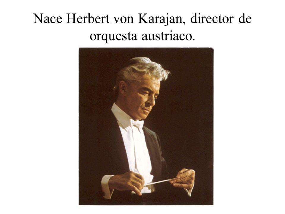 Nace Herbert von Karajan, director de orquesta austriaco.