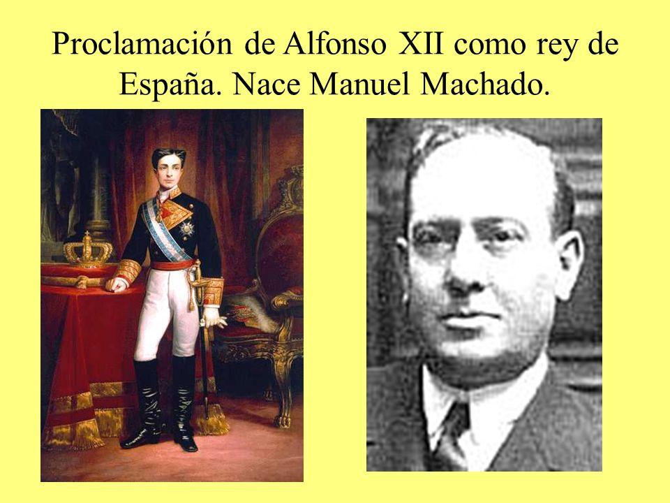Proclamación de Alfonso XII como rey de España. Nace Manuel Machado.