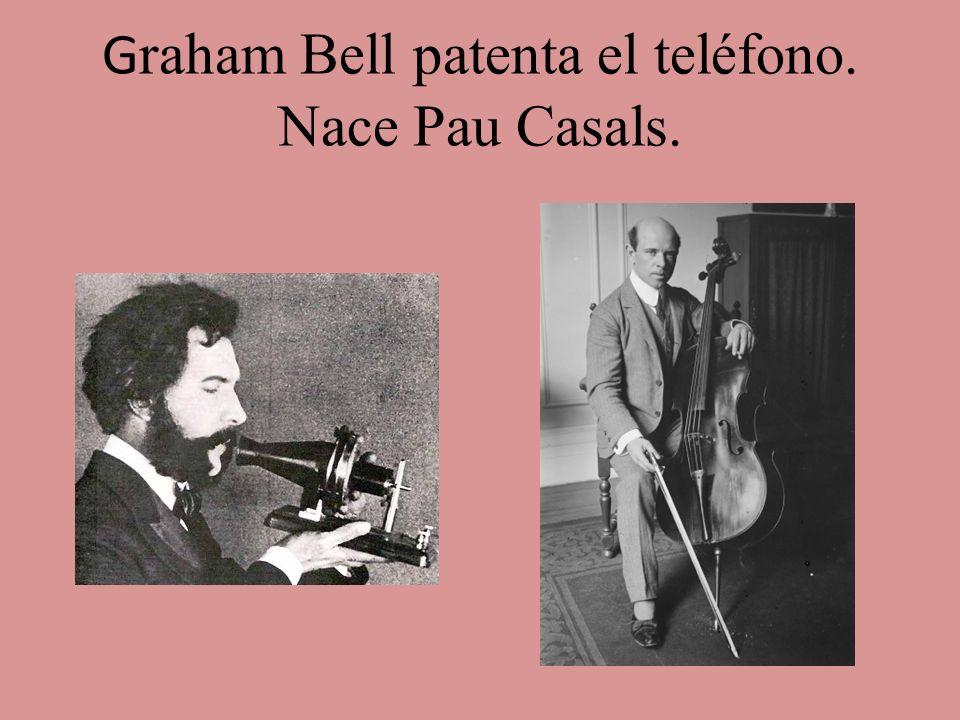 Graham Bell patenta el teléfono. Nace Pau Casals.