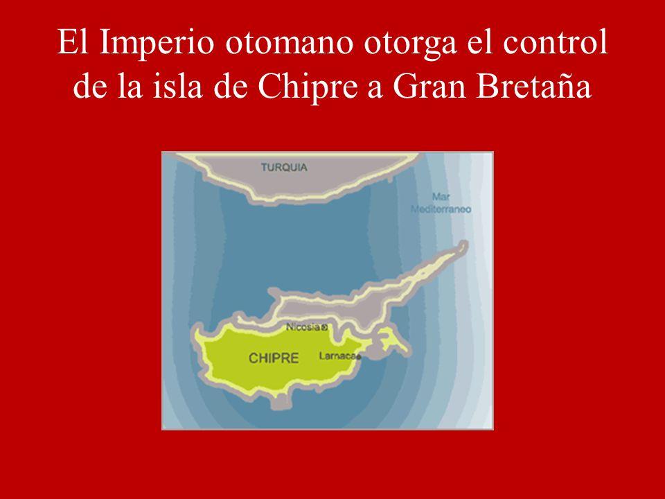 El Imperio otomano otorga el control de la isla de Chipre a Gran Bretaña