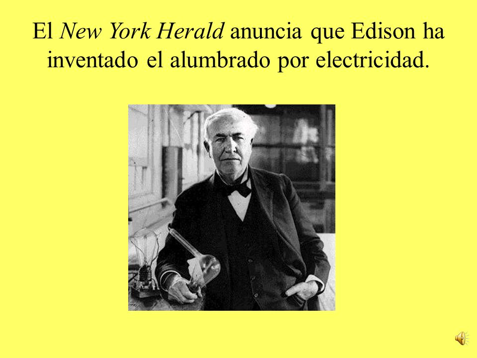 El New York Herald anuncia que Edison ha inventado el alumbrado por electricidad.