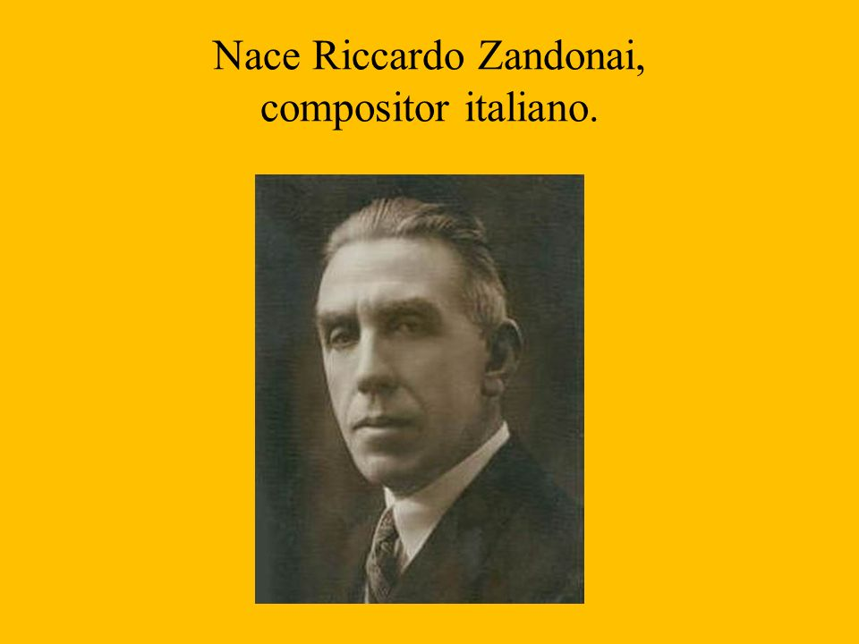 Nace Riccardo Zandonai, compositor italiano.