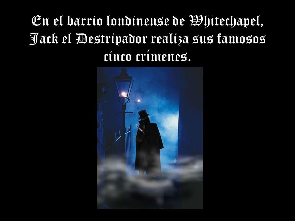 En el barrio londinense de Whitechapel, Jack el Destripador realiza sus famosos cinco crímenes.