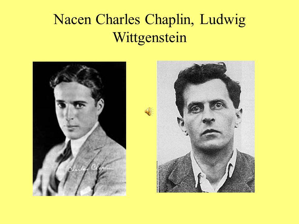Nacen Charles Chaplin, Ludwig Wittgenstein
