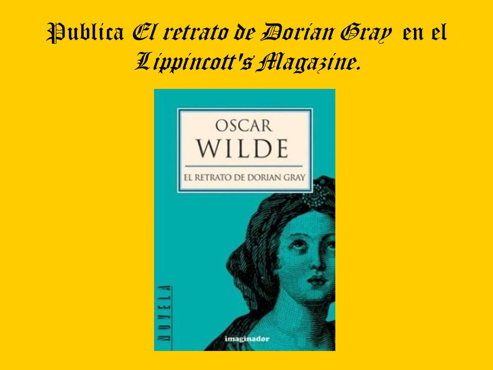 Publica El retrato de Dorian Gray en el Lippincott s Magazine.