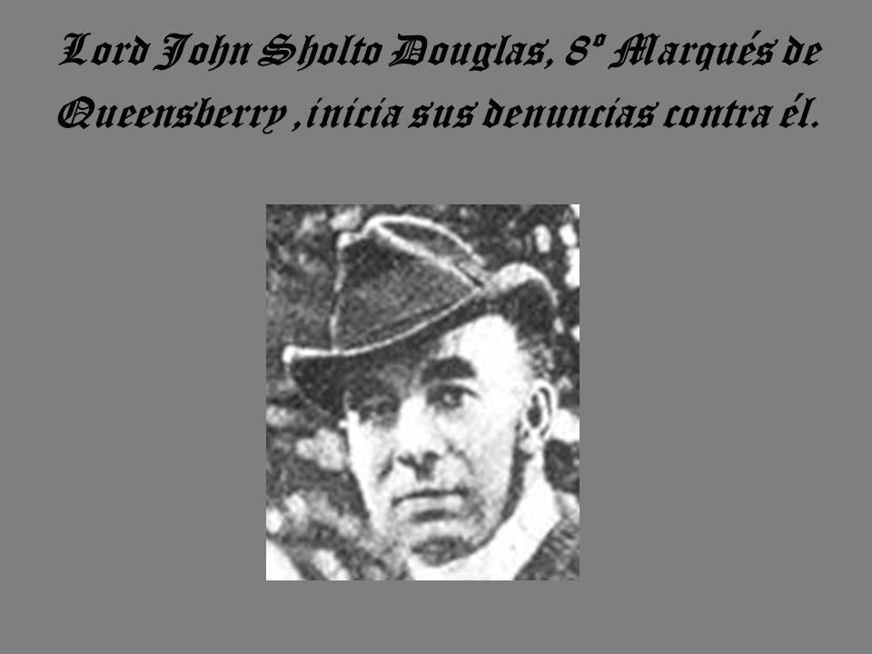 Lord John Sholto Douglas, 8º Marqués de Queensberry ,inicia sus denuncias contra él.