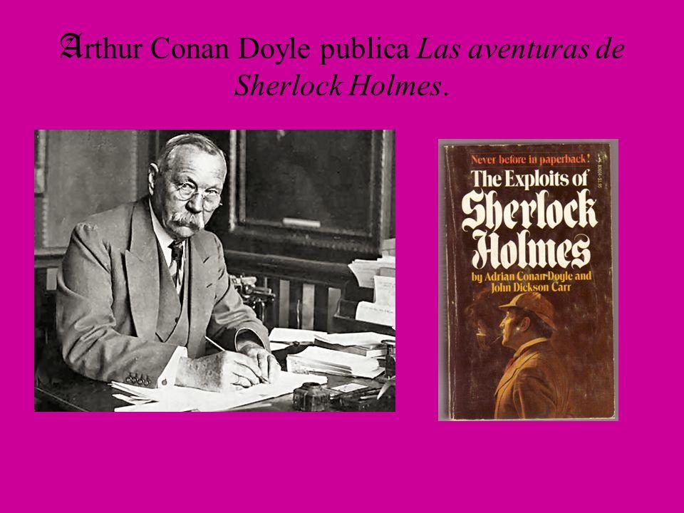 Arthur Conan Doyle publica Las aventuras de Sherlock Holmes.