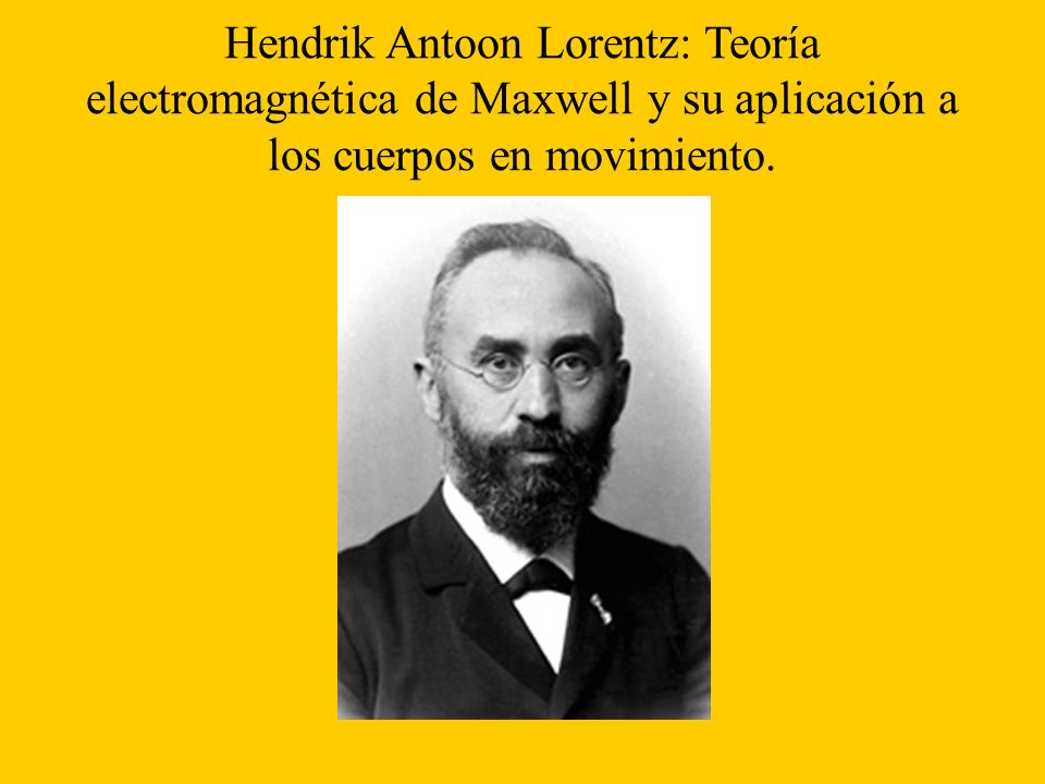 Hendrik Antoon Lorentz: Teoría electromagnética de Maxwell y su aplicación a los cuerpos en movimiento.