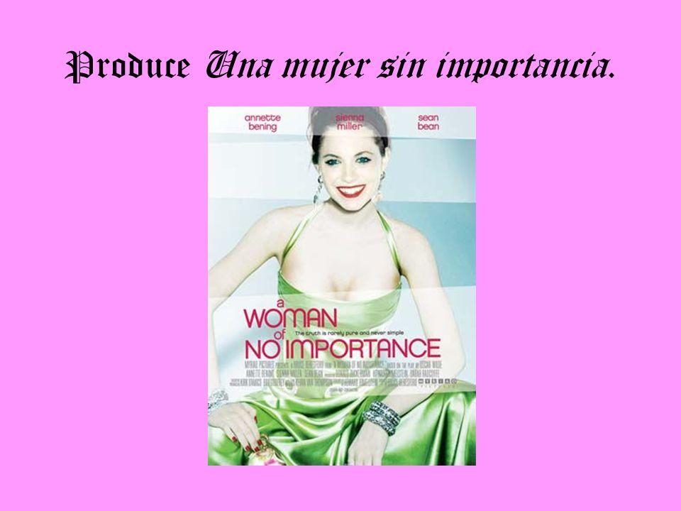 Produce Una mujer sin importancia.