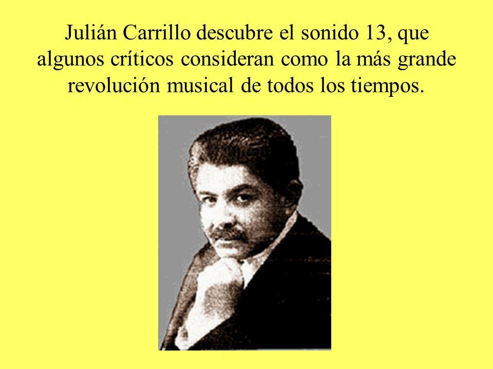 Julián Carrillo descubre el sonido 13, que algunos críticos consideran como la más grande revolución musical de todos los tiempos.