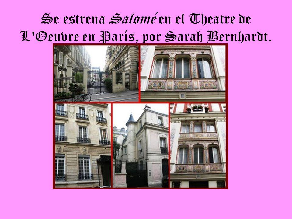 Se estrena Salomé en el Theatre de L Oeuvre en París, por Sarah Bernhardt.