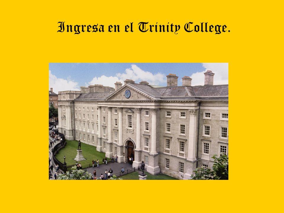 Ingresa en el Trinity College.