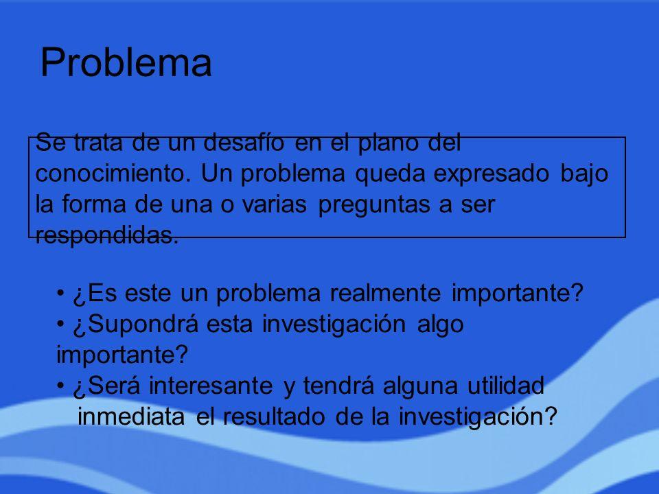 Problema Se trata de un desafío en el plano del conocimiento. Un problema queda expresado bajo la forma de una o varias preguntas a ser respondidas.